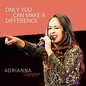 Only You Can Make a Difference by Adrianna Foster