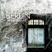 Berlin by Android Lust