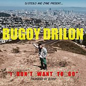 I Don't Want to Go by Bugoy Drilon
