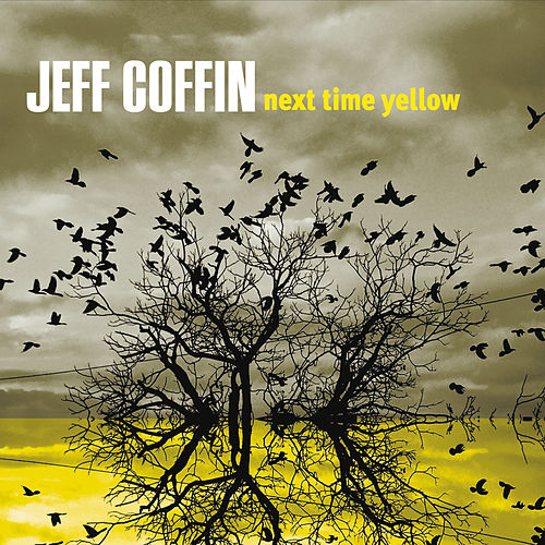 Next Time Yellow by Jeff Coffin