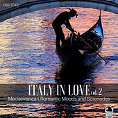 Italy In Love 2: Mediterranean Romantic Moods and Serenades by Various Artists