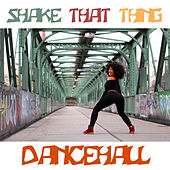 Shake that Thing Dancehall by Various Artists