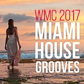 WMC 2017 Miami House Grooves by Various Artists