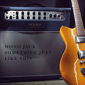 Something Just Like This by Mono Jack