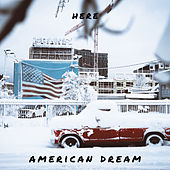 Here by American Dream