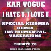 I Hate U, I Love U (Special Kizomba Remix Instrumental Versions) [Tribute To Gnash feat. Olivia O'Brien] by Kar Vogue