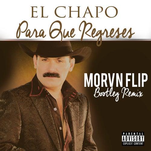 Para Que Regreses (Morvn Remix) by El Chapo De Sinaloa