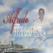Alfredo Sings Brel,  Cubanismo... by Alfredo Merat