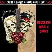 Reckless, Wild & Crazy by Danny B. Harvey