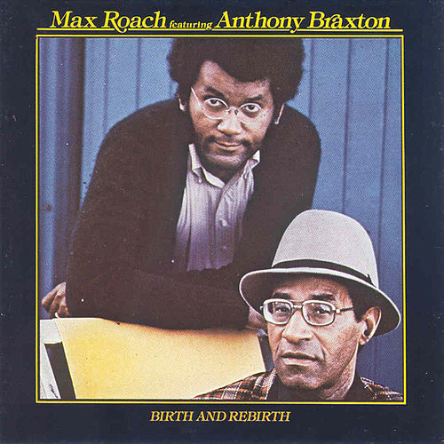 Play & Download Birth And Rebirth by Anthony Braxton | Napster