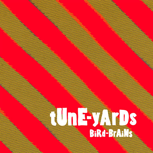 Play & Download Bird-Brains by tUnE-yArDs | Napster