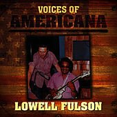 Play & Download Voices of Americana: Lowell Fulson by Lowell Fulson | Napster