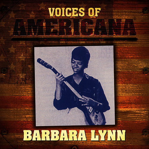 Voices Of Americana: Barbara Lynn von Barbara Lynn