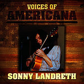 Play & Download Voices Of Americana: Sonny Landreth by Sonny Landreth | Napster