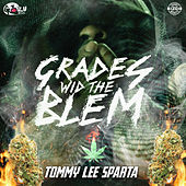 Grades wid the Blem by Tommy Lee sparta