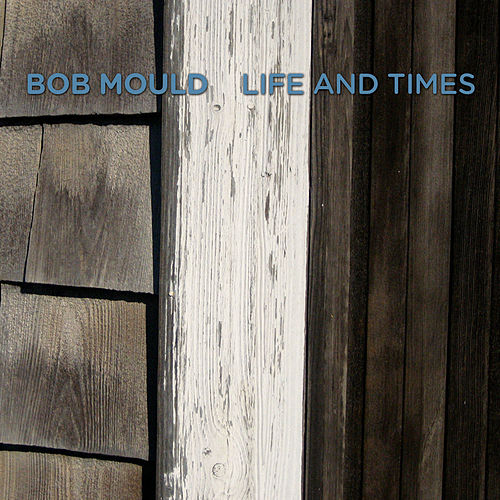 Play & Download Life And Times by Bob Mould | Napster