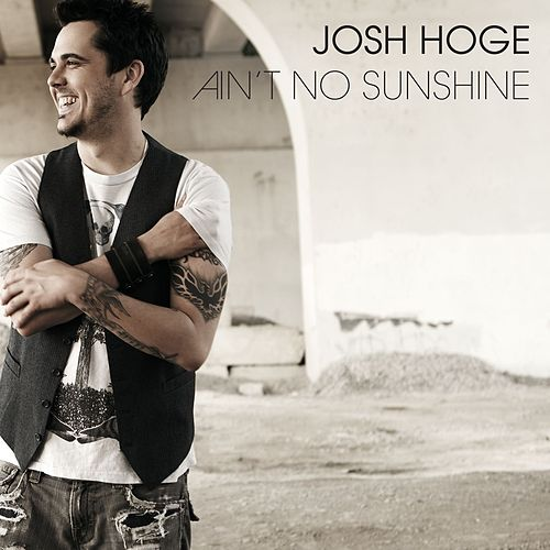 Ain't No Sunshine by Josh Hoge