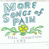 More Songs Of Pain by Daniel Johnston
