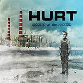 Play & Download Goodbye To The Machine by Hurt | Napster