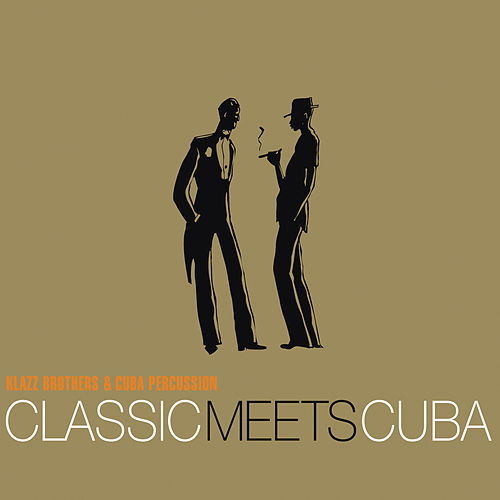 Play & Download Classic Meets Cuba by Klazz Brothers/Cuba Percussion | Napster