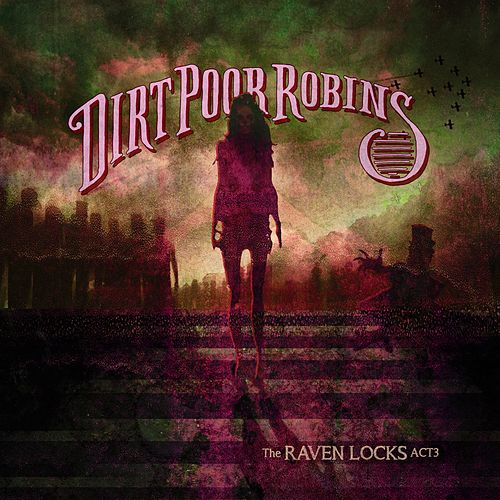 The Raven Locks Act 3 by Dirt Poor Robins