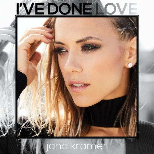 I've Done Love by Jana Kramer