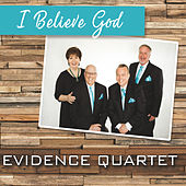 I Believe God by Evidence Quartet