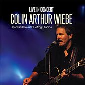 Live in Concert by Colin Arthur Wiebe