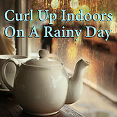Curl Up Indoors On A Rainy Day de Various Artists