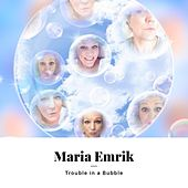 Trouble In A Bubble by Maria Emrik