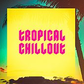 Tropical Chillout by Various Artists