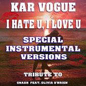 I Hate U, I Love U (Special Instrumental Versions)[Tribute To Gnash featuring Olivia O'Brien] by Kar Vogue