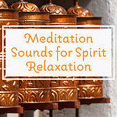 Meditation Sounds for Spirit Relaxation – Calm Down & Meditate, Peaceful Sounds to Relax, Buddha Lounge by Chinese Relaxation and Meditation