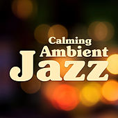 Calming Ambient Jazz – Smooth Sounds, Jazz for Mind Peace, Easy Listening Piano Music, Moonlight Note by Light Jazz Academy