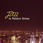 Jazz to Relieve Stress – Calming Jazz Songs, Best Background Music, Peaceful Sounds, Mellow Music by Chilled Jazz Masters
