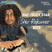 Hat Trick Star Shiv Rajkumar Hits by Various Artists