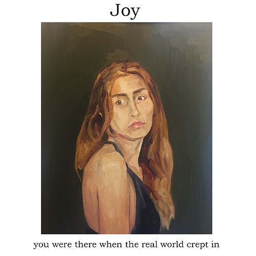 You Were There When the Real World Crept In by Joy