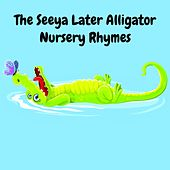 The Seeya Later Alligator Nursery Rhymes by Nursery Rhymes