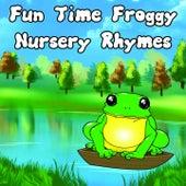 Fun Time Froggy Nursery Rhymes by Nursery Rhymes