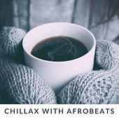 Chillax With Afrobeats by Various Artists
