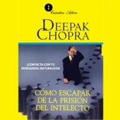 Deepak Chopra: Cómo Escapar de la Prisión del Intelecto by Emilio Evergenyi Matos