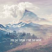 You Say Speak We Say Move by Fike