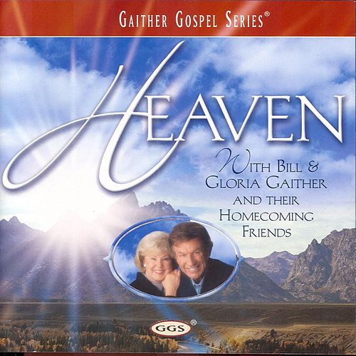 Heaven by Bill & Gloria Gaither