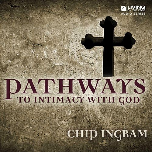 Pathways to Intimacy with God by Chip Ingram