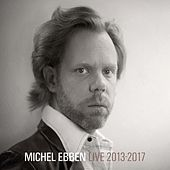 Michel Ebben Live 2013-2017 by Michel Ebben