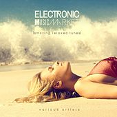 Electronic Music Market (Amazing Relaxed Tunes) by Various Artists