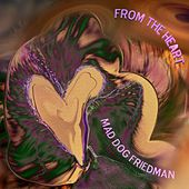 From the Heart by Mad Dog Friedman