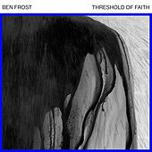 Threshold of Faith (EP 1) by Ben Frost