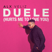 Duele (Hurts Me To Love You) by Alx Veliz