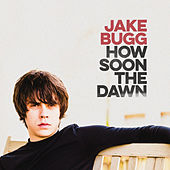 How Soon The Dawn by Jake Bugg